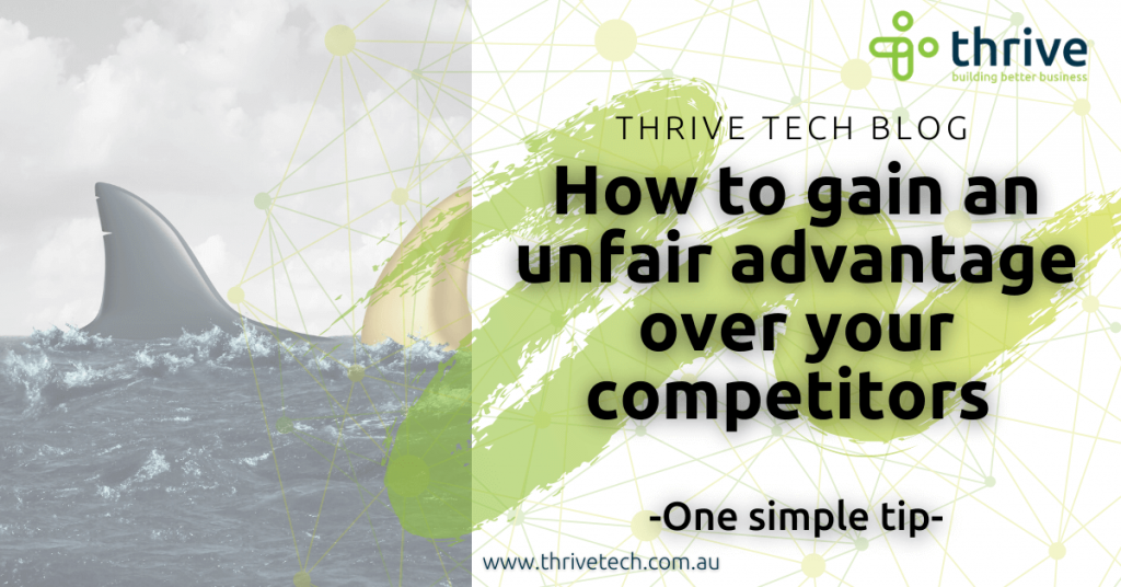 How to gain an unfair advantage over your competitors with this one simple tip.