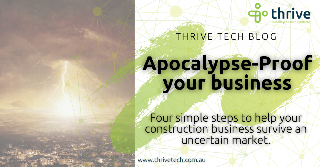 Apocalypse – proof your business. Four simple steps to help your construction business survive an uncertain market.