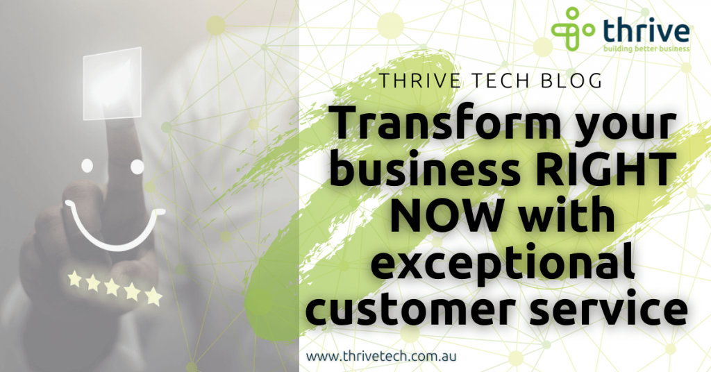Transform your business RIGHT NOW with exceptional customer service